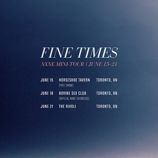 Fine Times - NXNE Tour Dates - June 2015